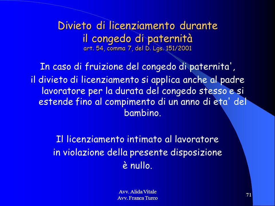 Avv. Alida Vitale Avv. Franca Turco 71 Divieto di licenziamento durante il congedo di paternità art. 54, comma 7, del D. Lgs. 151/2001 In caso di frui