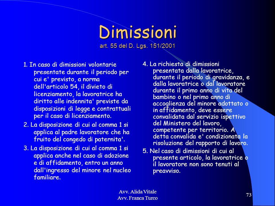 Avv. Alida Vitale Avv. Franca Turco 73 Dimissioni art. 55 del D. Lgs. 151/2001 1. In caso di dimissioni volontarie presentate durante il periodo per c
