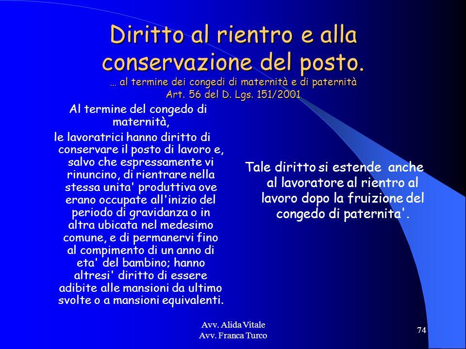 Avv. Alida Vitale Avv. Franca Turco 74 Diritto al rientro e alla conservazione del posto. … al termine dei congedi di maternità e di paternità Art. 56