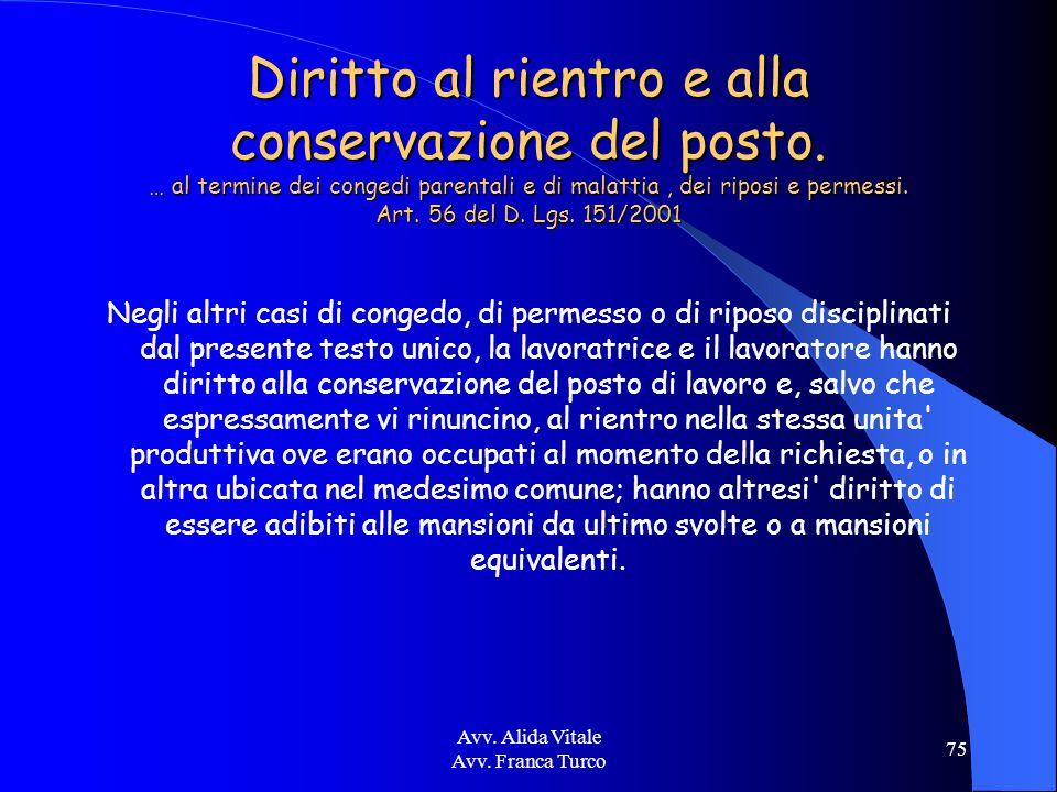Avv. Alida Vitale Avv. Franca Turco 75 Diritto al rientro e alla conservazione del posto. … al termine dei congedi parentali e di malattia, dei riposi