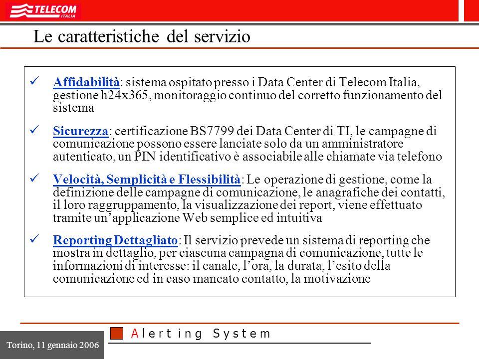 A l e r t i n g S y s t e m Torino, 11 gennaio 2006 I requisiti Affidabilità Sicurezza Velocità, Semplicità, Flessibilità Reporting Dettagliato La soluzione utilizzata in ambito Protezione Civile risponde ai seguenti requisiti