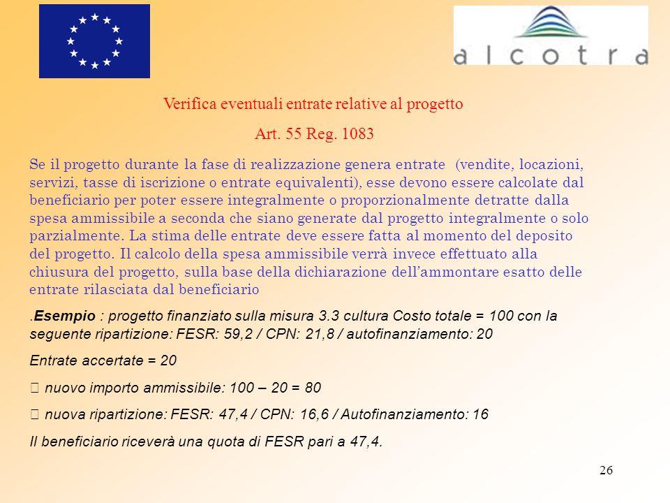 26 Verifica eventuali entrate relative al progetto Art. 55 Reg. 1083 Se il progetto durante la fase di realizzazione genera entrate (vendite, locazion