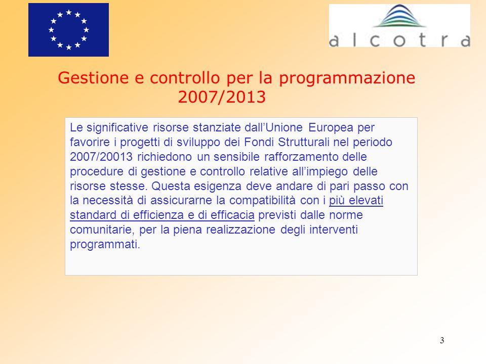 3 Gestione e controllo per la programmazione 2007/2013 Le significative risorse stanziate dallUnione Europea per favorire i progetti di sviluppo dei F