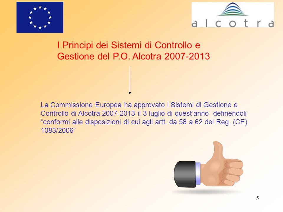 5 I Principi dei Sistemi di Controllo e Gestione del P.O. Alcotra 2007-2013 La Commissione Europea ha approvato i Sistemi di Gestione e Controllo di A