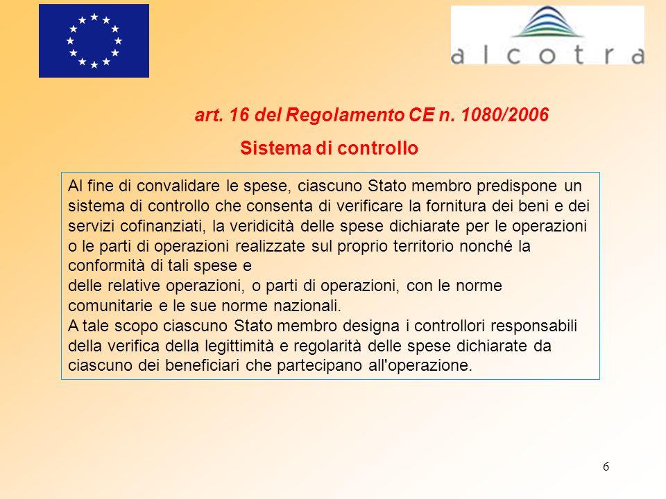 6 art. 16 del Regolamento CE n. 1080/2006 Sistema di controllo Al fine di convalidare le spese, ciascuno Stato membro predispone un sistema di control