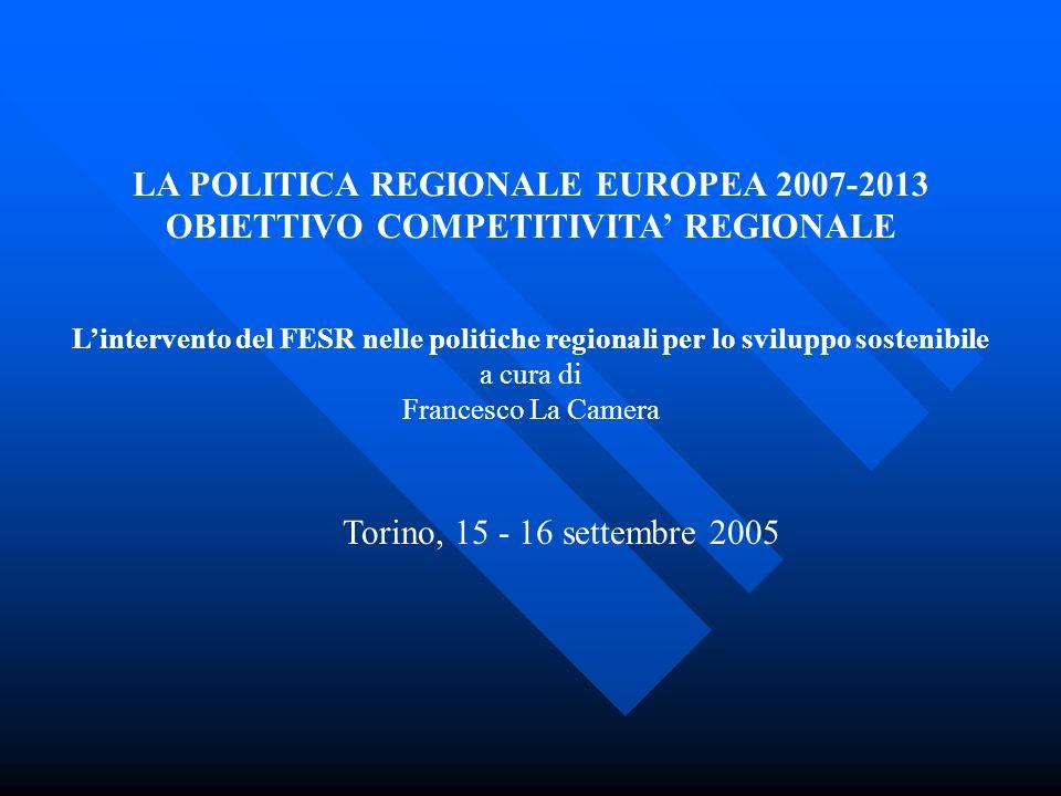 LA POLITICA REGIONALE EUROPEA 2007-2013 OBIETTIVO COMPETITIVITA REGIONALE Lintervento del FESR nelle politiche regionali per lo sviluppo sostenibile a