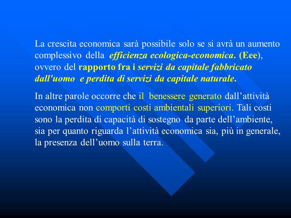 La crescita economica sarà possibile solo se si avrà un aumento complessivo della efficienza ecologica-economica. (Eee), ovvero del rapporto fra i ser
