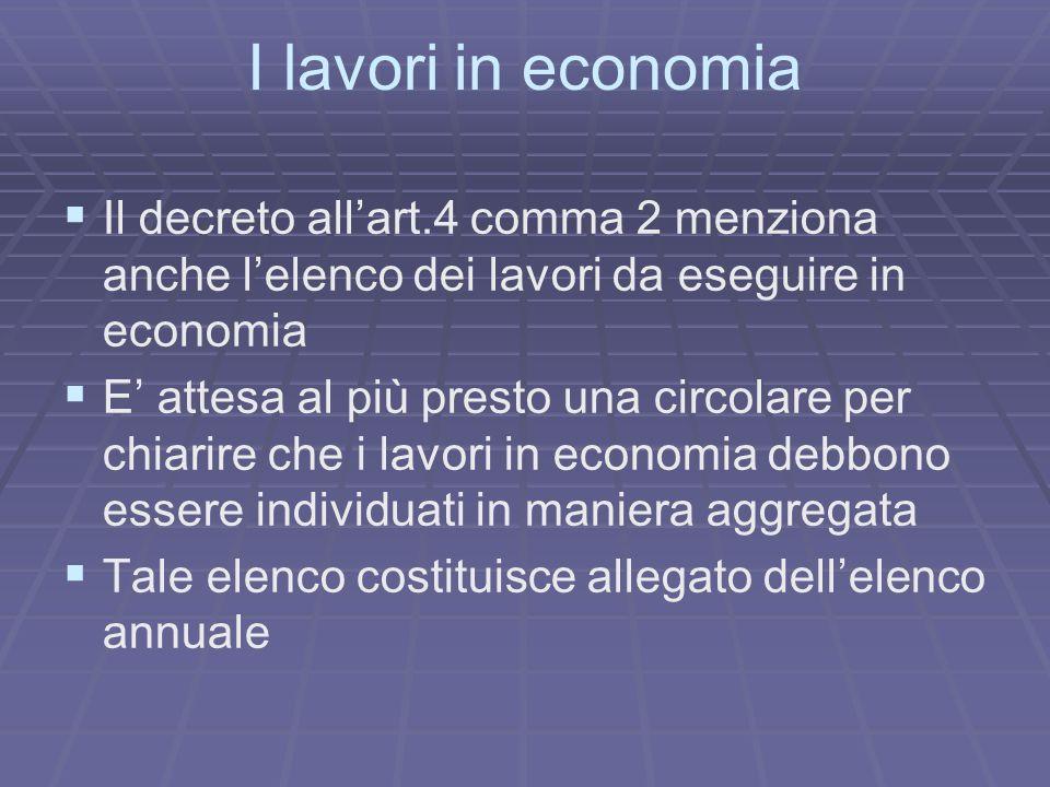 I lavori in economia Il decreto allart.4 comma 2 menziona anche lelenco dei lavori da eseguire in economia E attesa al più presto una circolare per ch