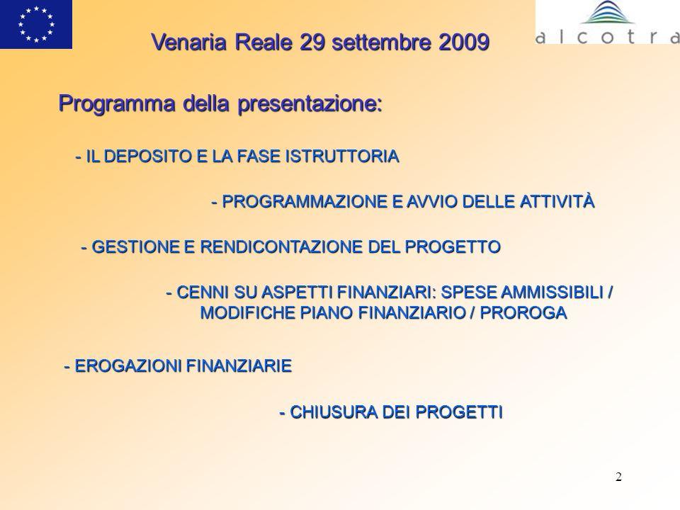 2 VenariaReale 29 settembre 2009 Venaria Reale 29 settembre 2009 Programma della presentazione: - IL DEPOSITO E LA FASE ISTRUTTORIA - PROGRAMMAZIONE E