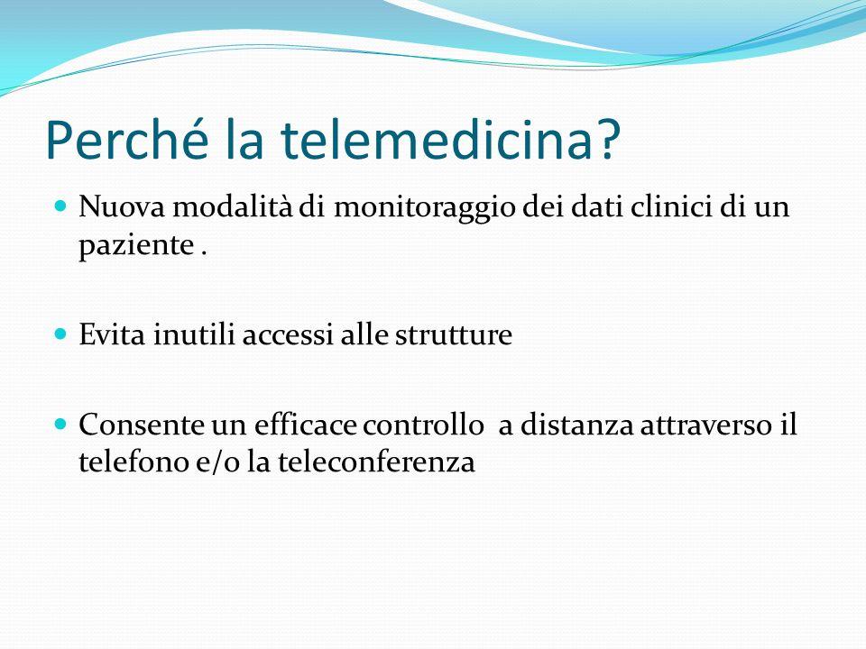 Perché la telemedicina? Nuova modalità di monitoraggio dei dati clinici di un paziente. Evita inutili accessi alle strutture Consente un efficace cont