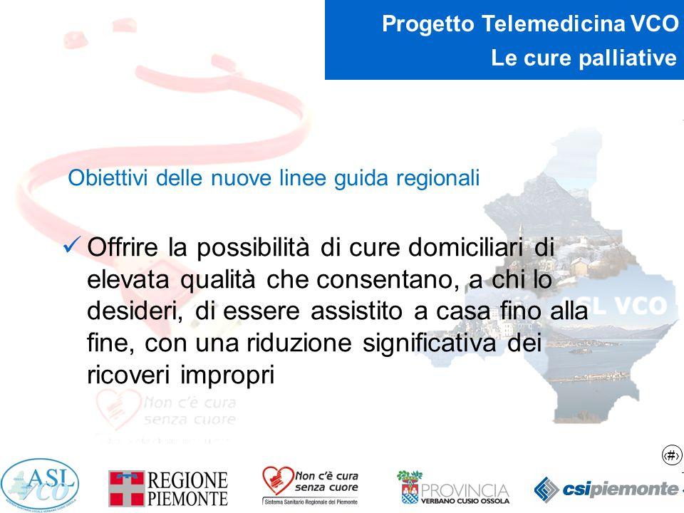 10 Progetto Telemedicina VCO Le cure palliative Obiettivi delle nuove linee guida regionali Offrire la possibilità di cure domiciliari di elevata qual