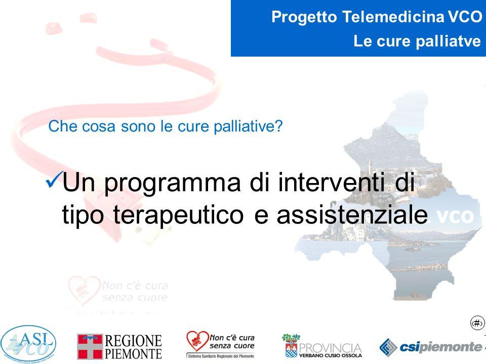 2 Progetto Telemedicina VCO Le cure palliatve Che cosa sono le cure palliative? Un programma di interventi di tipo terapeutico e assistenziale