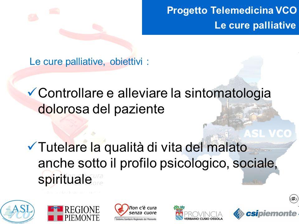 5 Progetto Telemedicina VCO Le cure palliative Le cure palliative, obiettivi : Offrire sistemi di supporto per rendere il più possibile attiva la vita del paziente Supportare la famiglia nel corso della malattia e durante il lutto del proprio congiunto