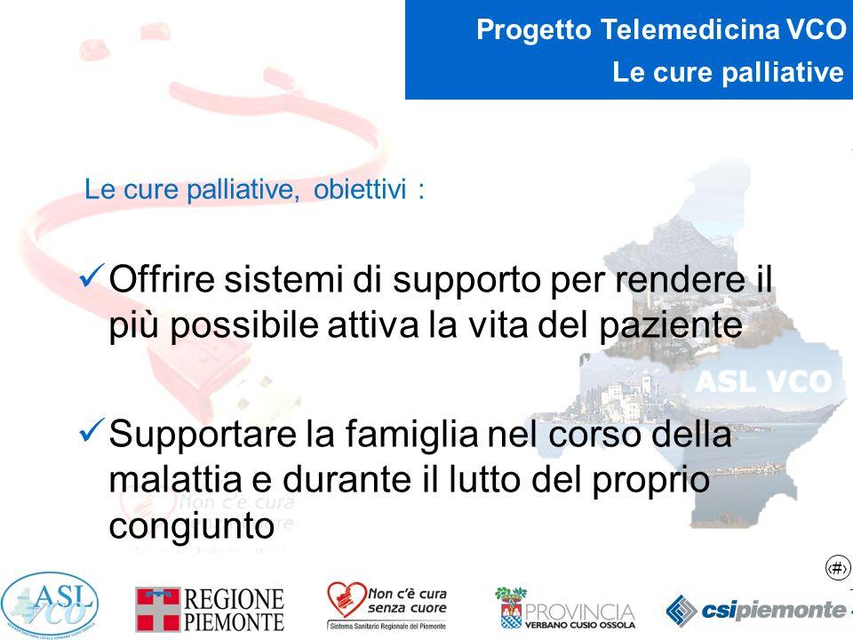5 Progetto Telemedicina VCO Le cure palliative Le cure palliative, obiettivi : Offrire sistemi di supporto per rendere il più possibile attiva la vita