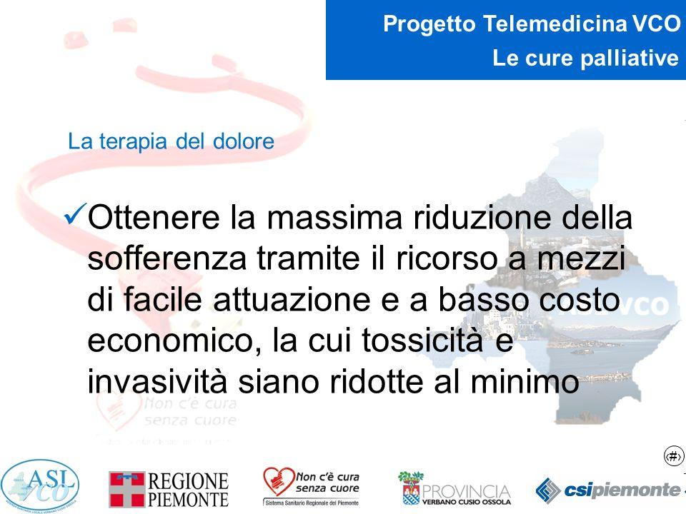 7 Progetto Telemedicina VCO Le cure palliative Le cure palliative in Piemonte 215\280 pazienti deceduti per cancro ogni 100.000 abitanti necessitano ogni anno di cure palliative