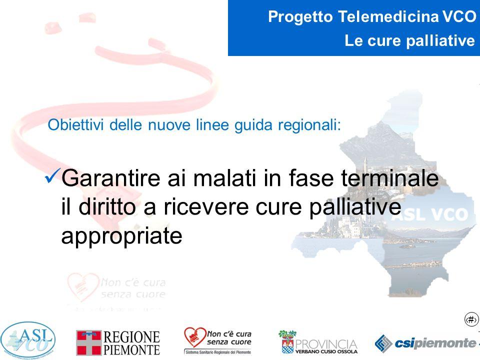 8 Progetto Telemedicina VCO Le cure palliative Obiettivi delle nuove linee guida regionali: Garantire ai malati in fase terminale il diritto a ricever