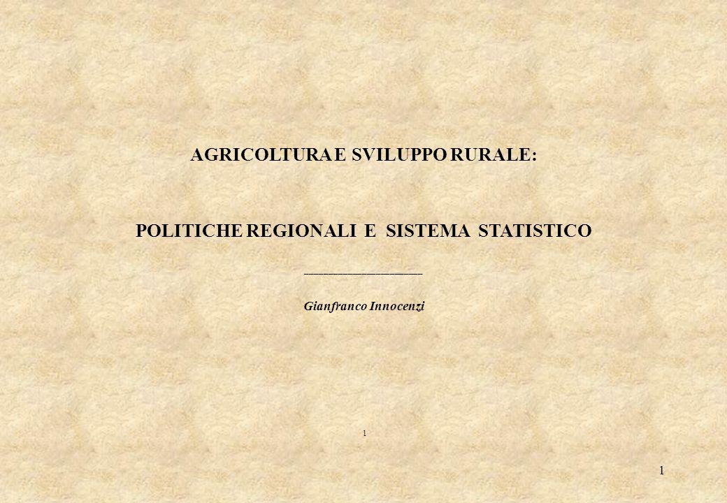 1 AGRICOLTURA E SVILUPPO RURALE: POLITICHE REGIONALI E SISTEMA STATISTICO _________________________ Gianfranco Innocenzi 1