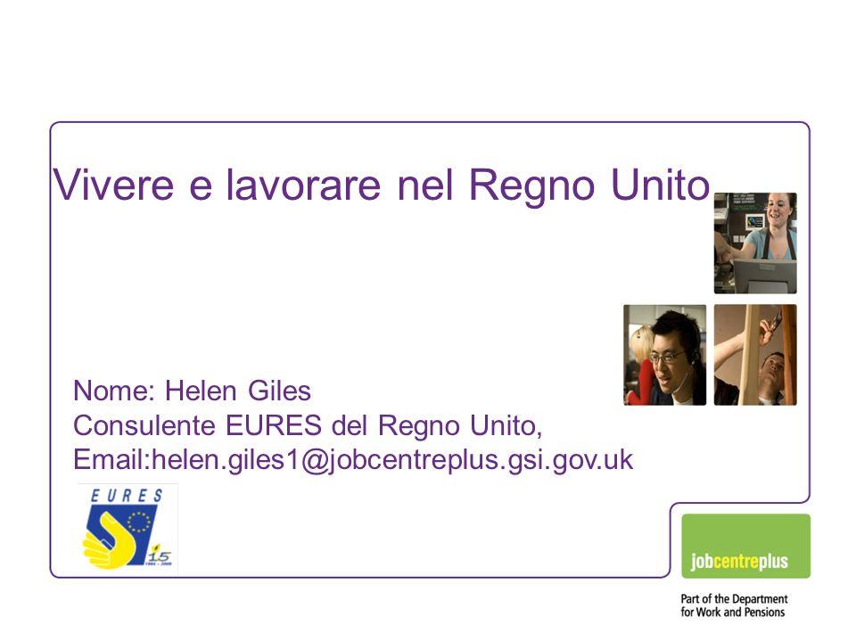 Vivere e lavorare nel Regno Unito Nome: Helen Giles Consulente EURES del Regno Unito, Email:helen.giles1@jobcentreplus.gsi.gov.uk
