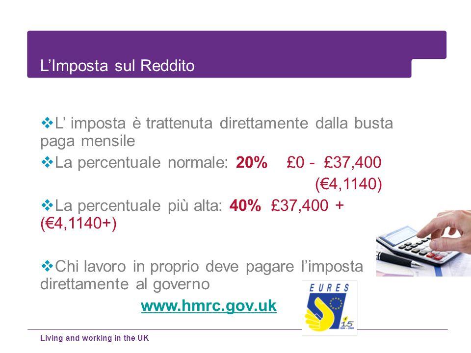 L imposta è trattenuta direttamente dalla busta paga mensile La percentuale normale: 20% £0 - £37,400 (4,1140) La percentuale più alta: 40% £37,400 +