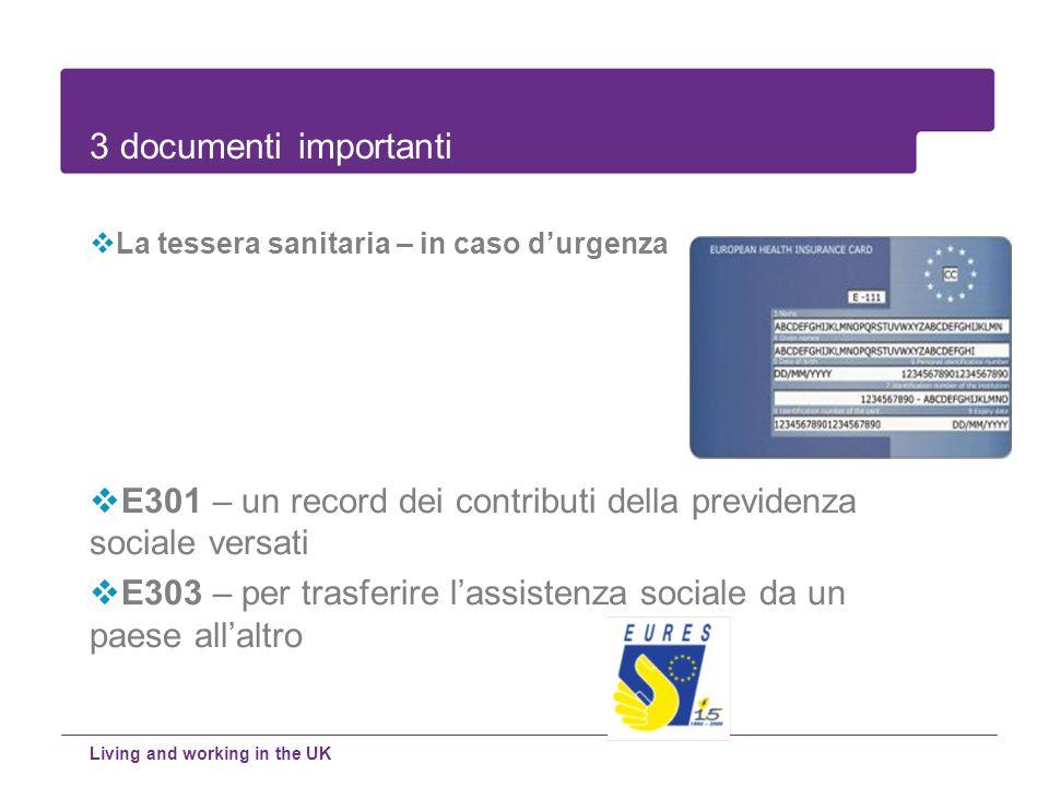 La tessera sanitaria – in caso durgenza E301 – un record dei contributi della previdenza sociale versati E303 – per trasferire lassistenza sociale da