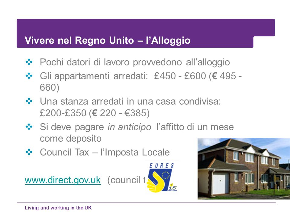 Pochi datori di lavoro provvedono allalloggio Gli appartamenti arredati: £450 - £600 ( 495 - 660) Una stanza arredati in una casa condivisa: £200-£350