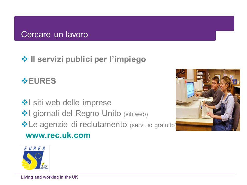 Il servizi publici per limpiego EURES I siti web delle imprese I giornali del Regno Unito (siti web) Le agenzie di reclutamento (servizio gratuito) ww
