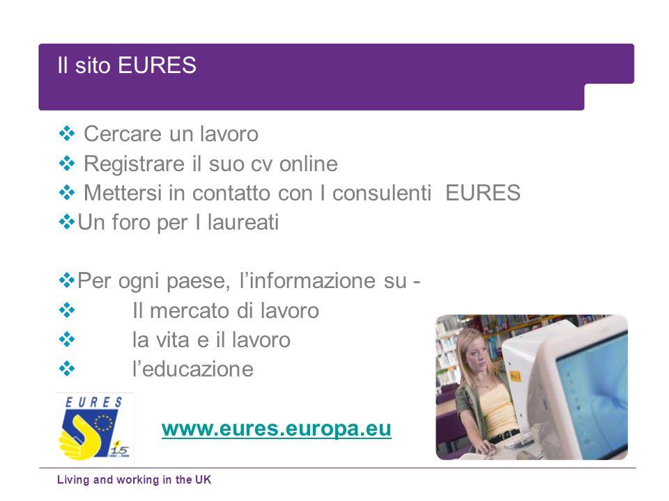 Cercare un lavoro Registrare il suo cv online Mettersi in contatto con I consulenti EURES Un foro per I laureati Per ogni paese, linformazione su - Il