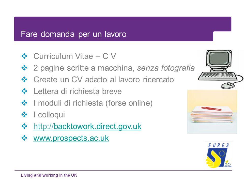 Curriculum Vitae – C V 2 pagine scritte a macchina, senza fotografia Create un CV adatto al lavoro ricercato Lettera di richiesta breve I moduli di ri