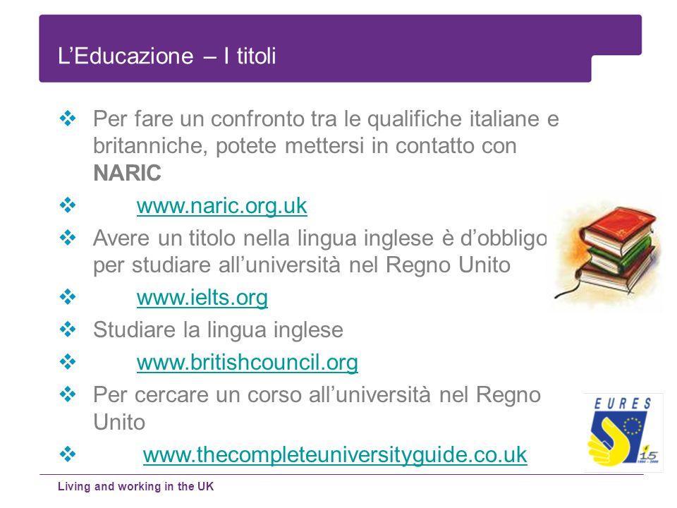 Per fare un confronto tra le qualifiche italiane e britanniche, potete mettersi in contatto con NARIC www.naric.org.uk Avere un titolo nella lingua in