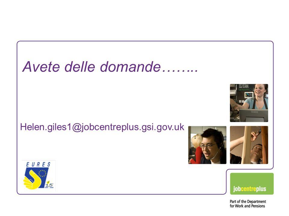 Avete delle domande…….. Helen.giles1@jobcentreplus.gsi.gov.uk
