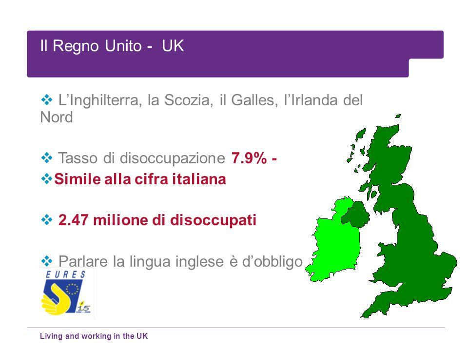 LInghilterra, la Scozia, il Galles, lIrlanda del Nord Tasso di disoccupazione 7.9% - Simile alla cifra italiana 2.47 milione di disoccupati Parlare la