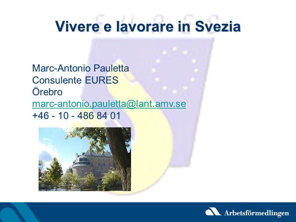 Vivere e lavorare in Svezia Marc-Antonio Pauletta Consulente EURES Örebro marc-antonio.pauletta@lant.amv.se +46 - 10 - 486 84 01
