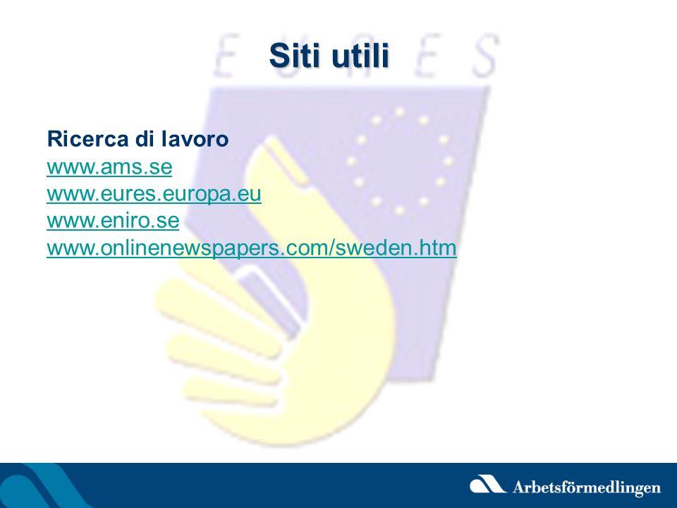 Siti utili Ricerca di lavoro www.ams.se www.eures.europa.eu www.eniro.se www.onlinenewspapers.com/sweden.htm