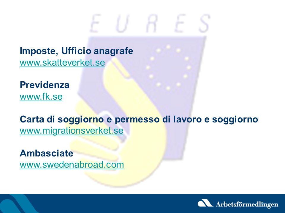 Imposte, Ufficio anagrafe www.skatteverket.se Previdenza www.fk.se www.fk.se Carta di soggiorno e permesso di lavoro e soggiorno www.migrationsverket.