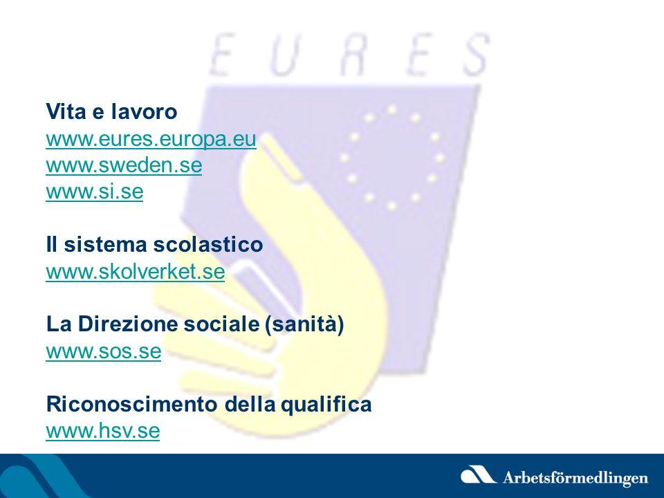 Vita e lavoro www.eures.europa.eu www.eures.europa.eu www.sweden.se www.si.se Il sistema scolastico www.skolverket.se La Direzione sociale (sanità) ww