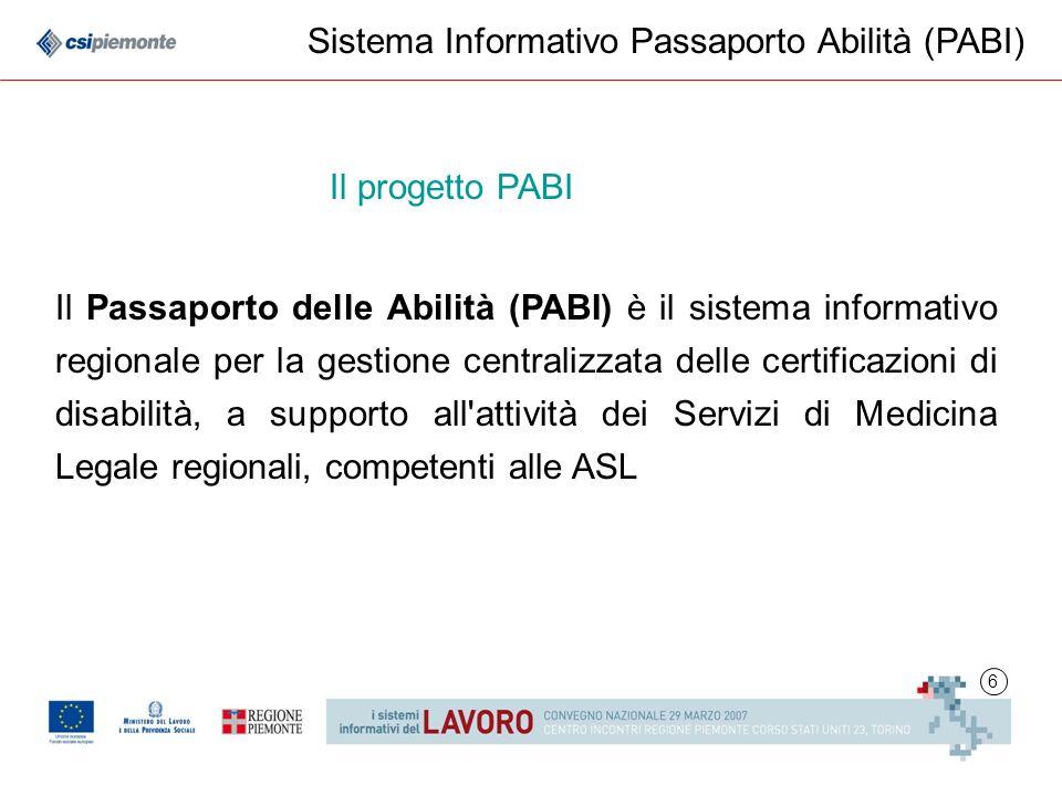 6 Il progetto PABI Sistema Informativo Passaporto Abilità (PABI) Il Passaporto delle Abilità (PABI) è il sistema informativo regionale per la gestione