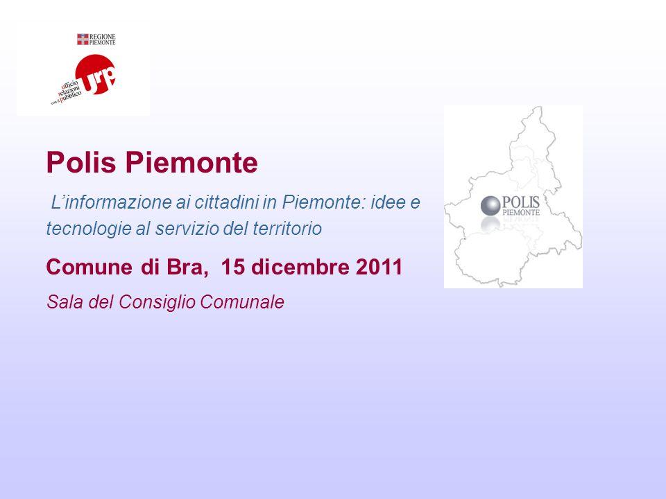 Polis Piemonte Linformazione ai cittadini in Piemonte: idee e tecnologie al servizio del territorio Comune di Bra, 15 dicembre 2011 Sala del Consiglio Comunale