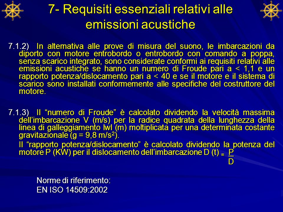 7- Requisiti essenziali relativi alle emissioni acustiche 7.1.2) In alternativa alle prove di misura del suono, le imbarcazioni da diporto con motore