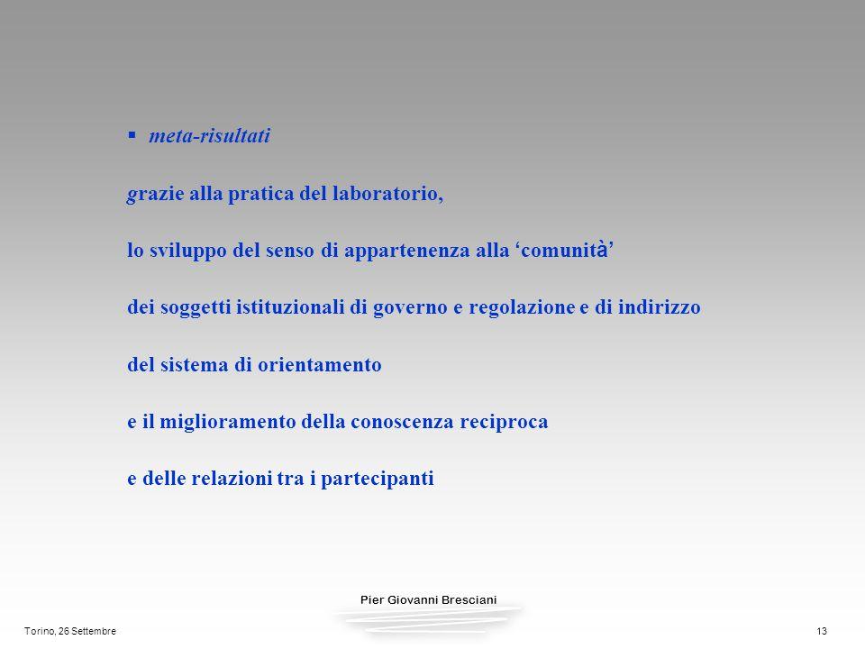 Pier Giovanni Bresciani Torino, 26 Settembre13 meta-risultati grazie alla pratica del laboratorio, lo sviluppo del senso di appartenenza alla comunit