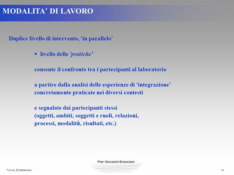 Pier Giovanni Bresciani Torino, 26 Settembre14 Duplice livello di intervento, in parallelo livello delle pratiche consente il confronto tra i partecip