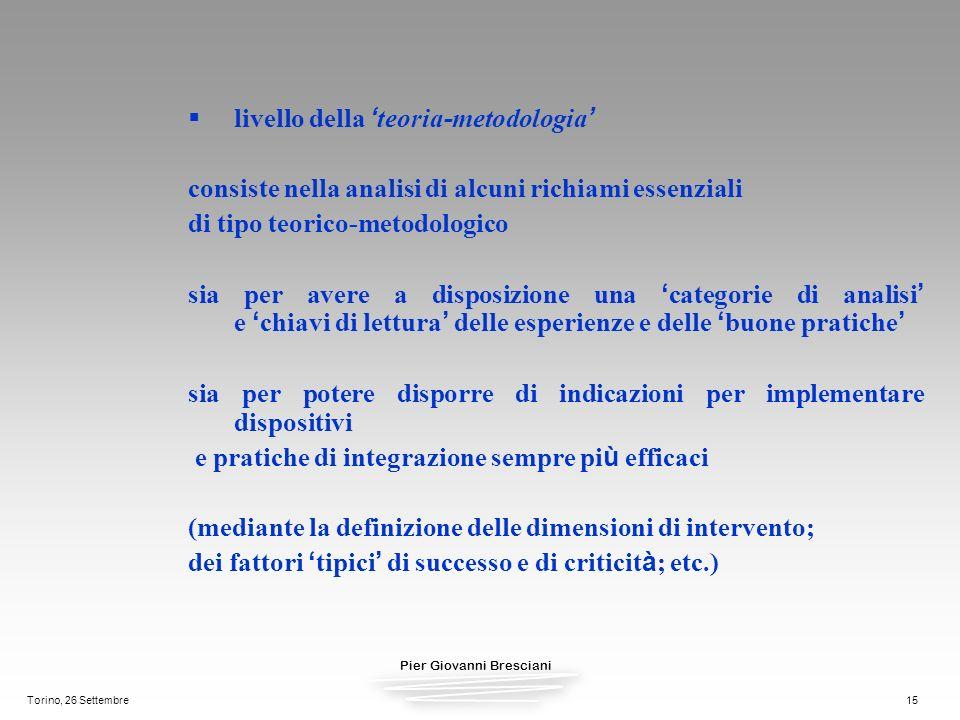 Pier Giovanni Bresciani Torino, 26 Settembre15 livello della teoria-metodologia consiste nella analisi di alcuni richiami essenziali di tipo teorico-m