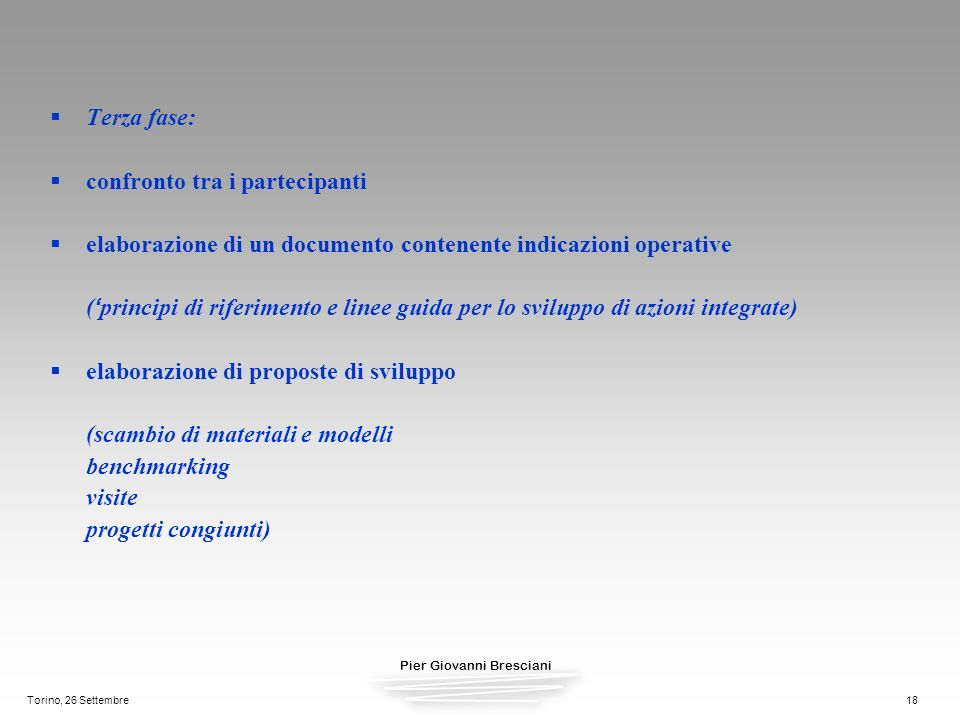 Pier Giovanni Bresciani Torino, 26 Settembre18 Terza fase: confronto tra i partecipanti elaborazione di un documento contenente indicazioni operative