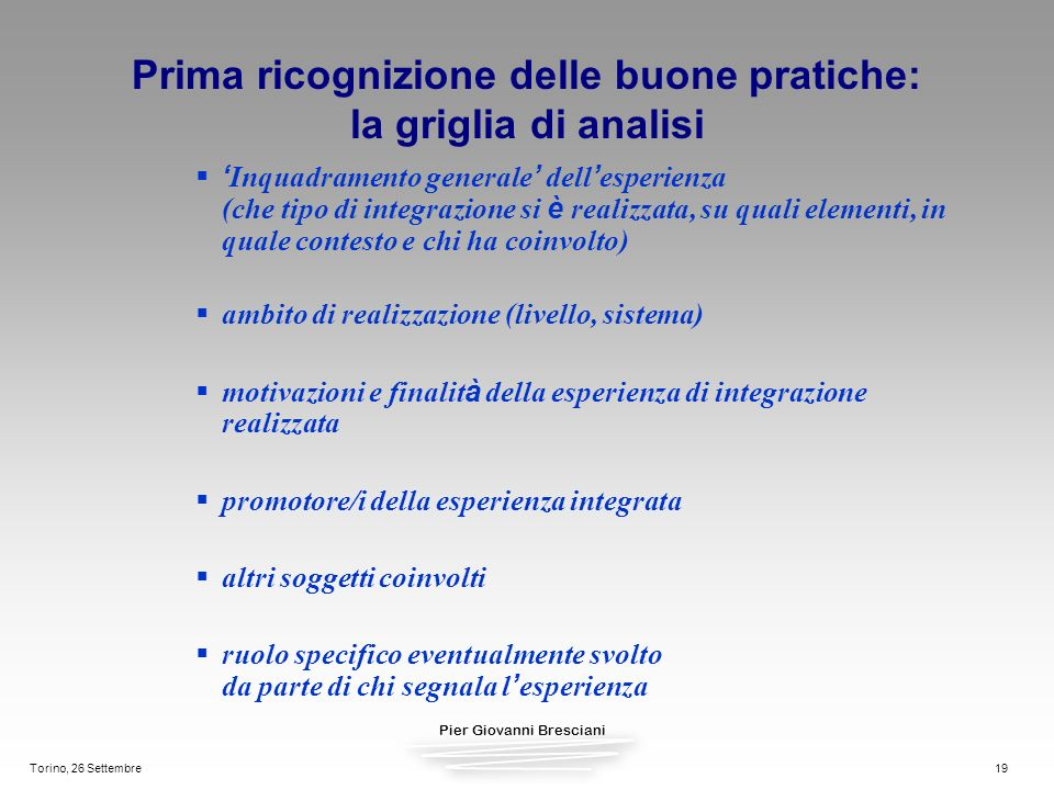 Pier Giovanni Bresciani Torino, 26 Settembre19 Prima ricognizione delle buone pratiche: la griglia di analisi Inquadramento generale dell esperienza (