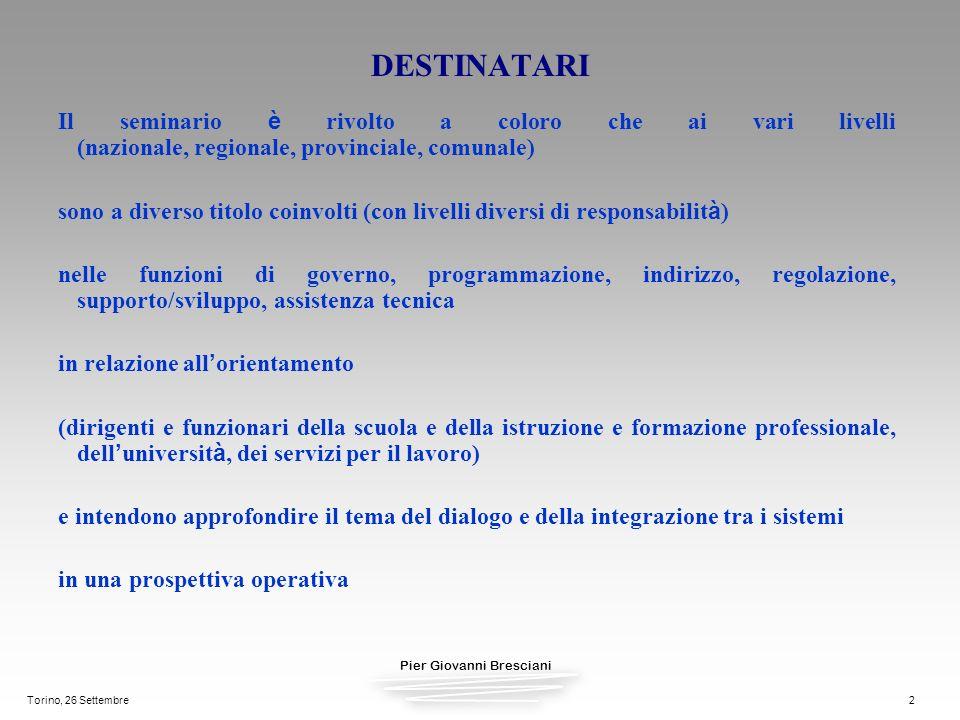 Pier Giovanni Bresciani Torino, 26 Settembre2 DESTINATARI Il seminario è rivolto a coloro che ai vari livelli (nazionale, regionale, provinciale, comu