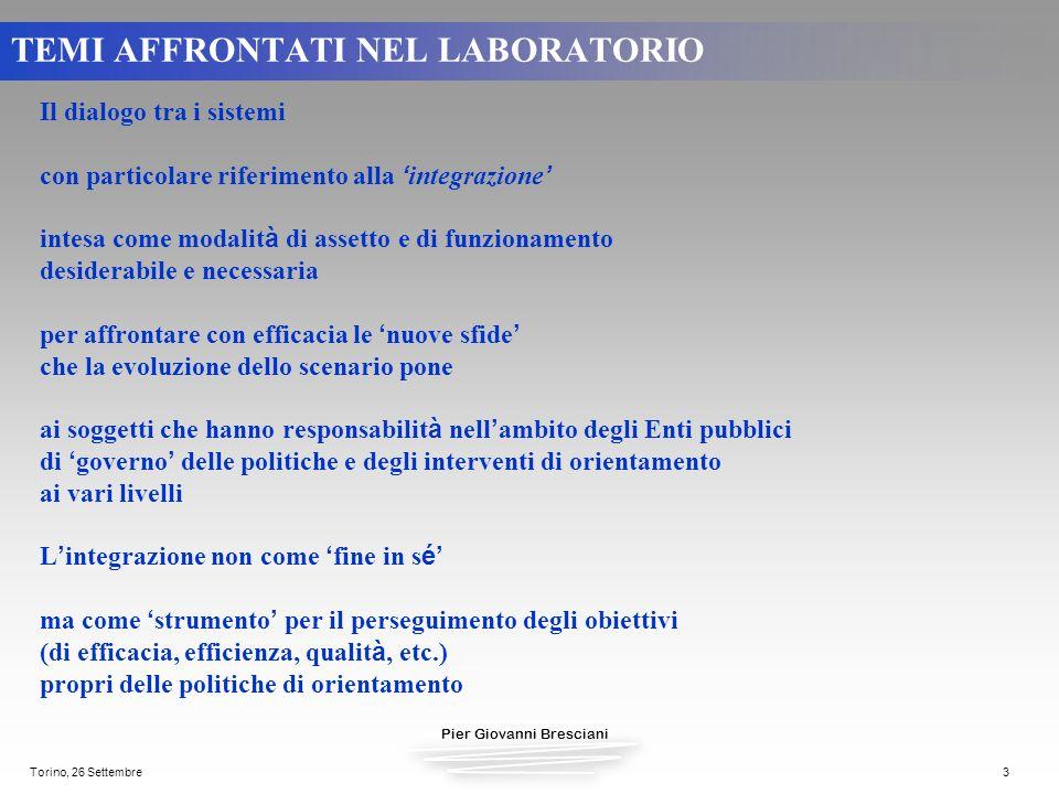 Pier Giovanni Bresciani Torino, 26 Settembre3 TEMI AFFRONTATI NEL LABORATORIO Il dialogo tra i sistemi con particolare riferimento alla integrazione i