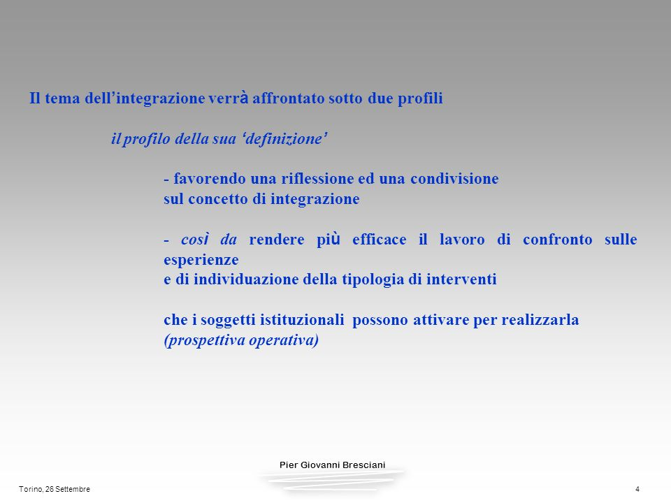 Pier Giovanni Bresciani Torino, 26 Settembre4 Il tema dell integrazione verr à affrontato sotto due profili il profilo della sua definizione - favoren