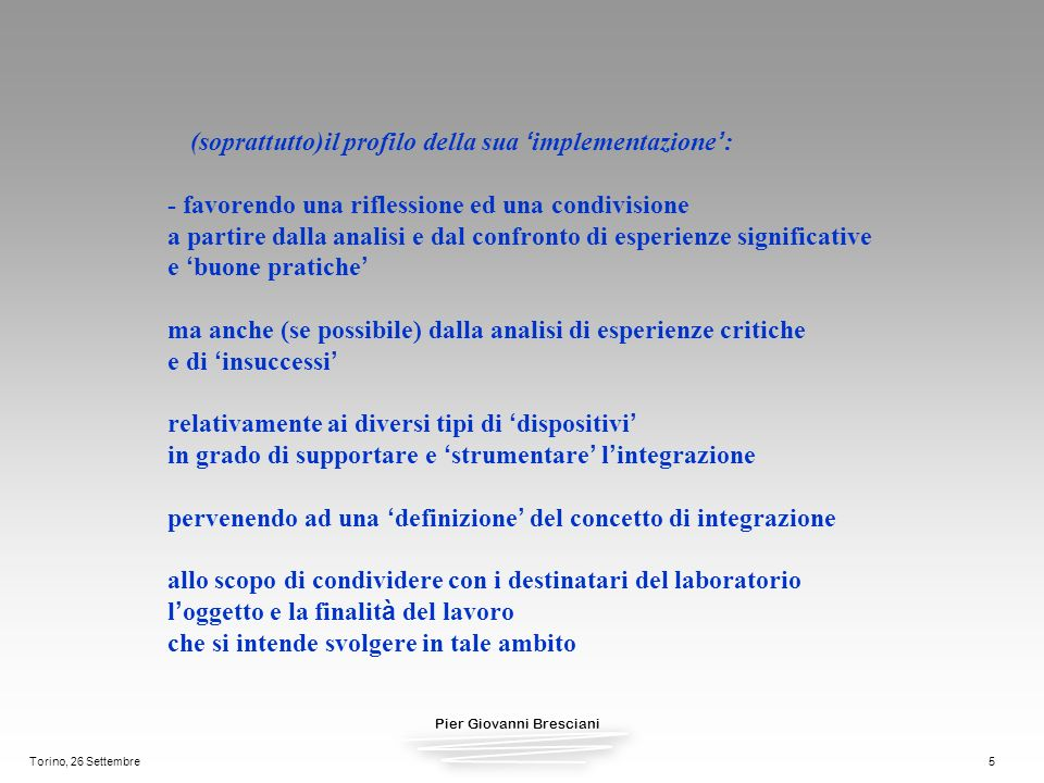 Pier Giovanni Bresciani Torino, 26 Settembre5 (soprattutto)il profilo della sua implementazione : - favorendo una riflessione ed una condivisione a pa