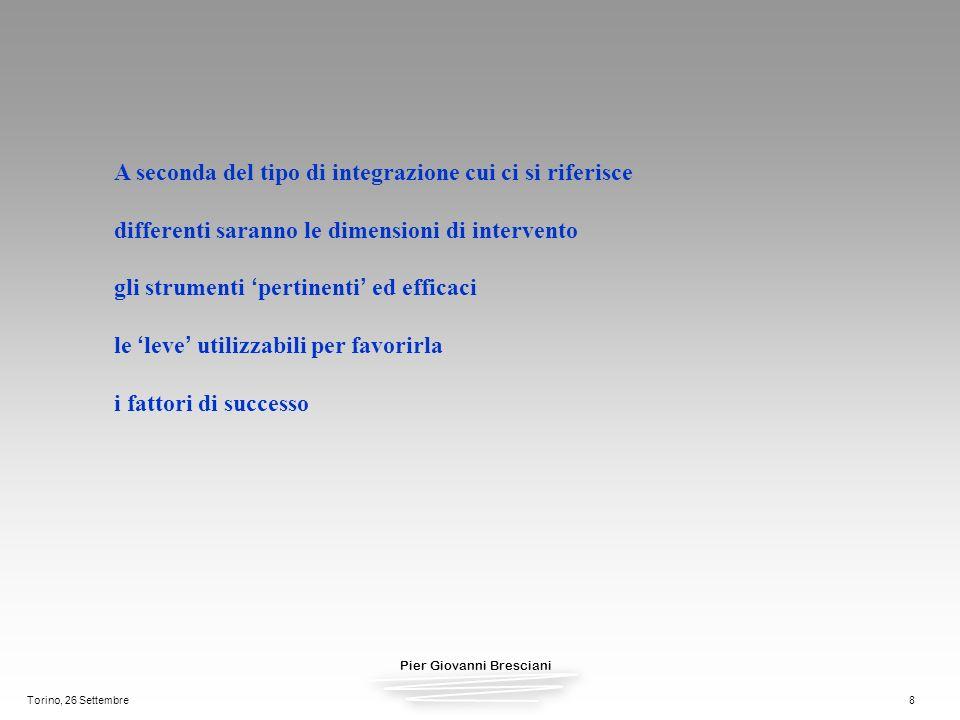 Pier Giovanni Bresciani Torino, 26 Settembre8 A seconda del tipo di integrazione cui ci si riferisce differenti saranno le dimensioni di intervento gl