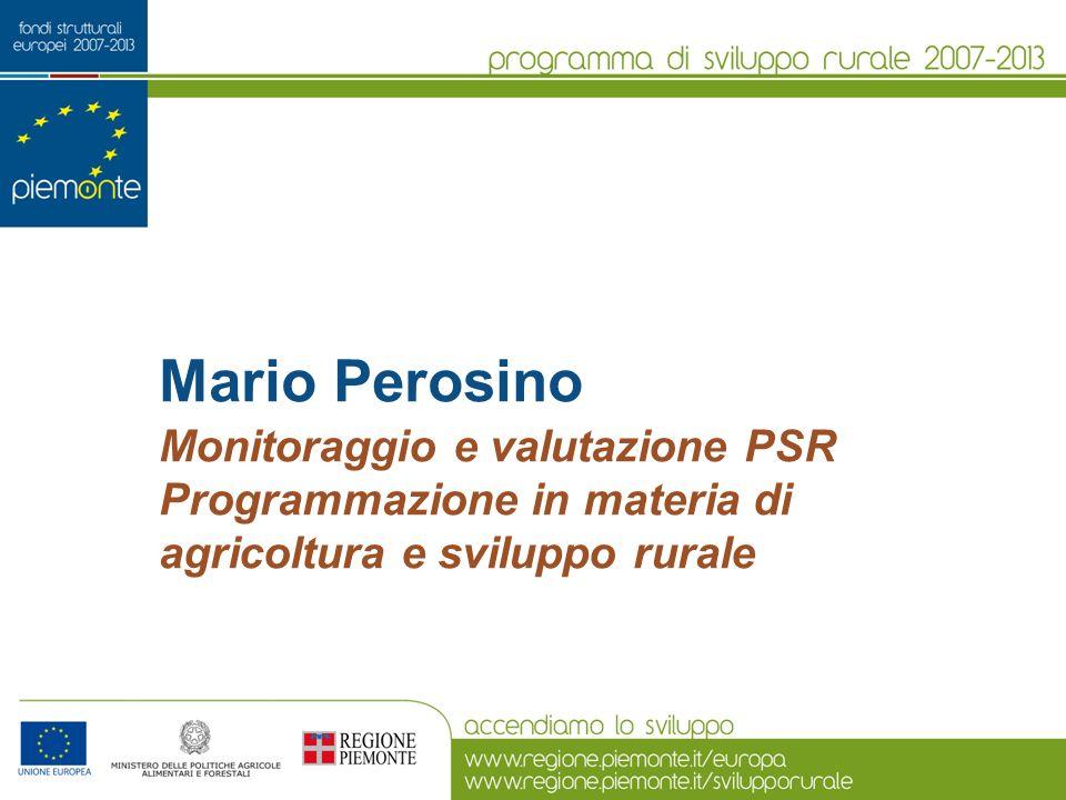 Mario Perosino Monitoraggio e valutazione PSR Programmazione in materia di agricoltura e sviluppo rurale
