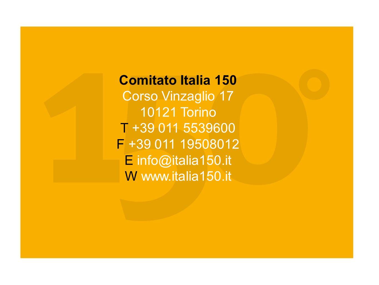 Comitato Italia 150 Corso Vinzaglio 17 10121 Torino T +39 011 5539600 F +39 011 19508012 E info@italia150.it W www.italia150.it